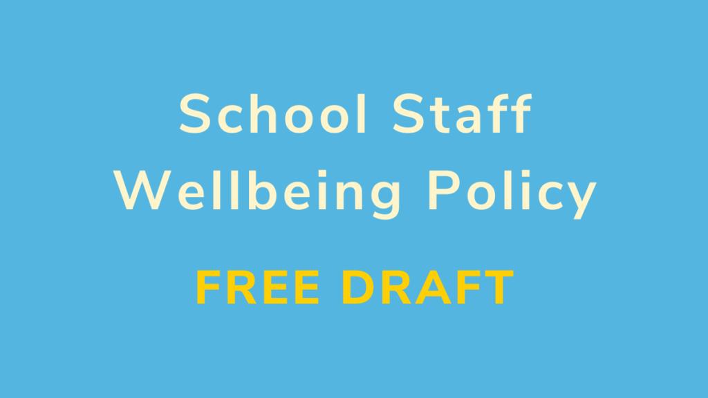 School Staff Wellbeing Policy – Free Draft