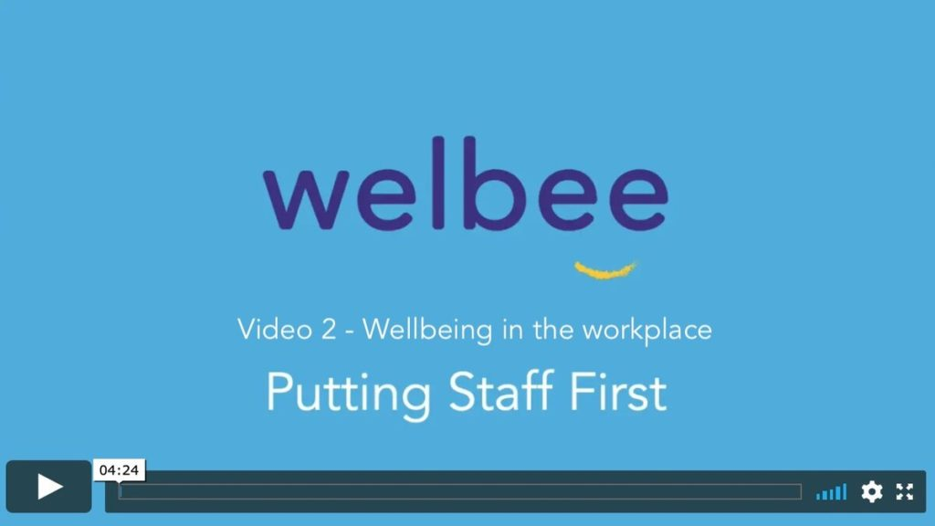 Put staff first Video 2 – Wellbeing in the workplace