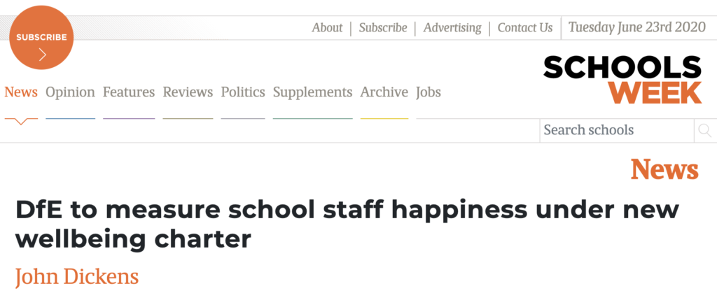 "New Wellbeing charter to be introduced by the DFE - picture of headline in Schools Week, by John Dickens - ""DfE to measure school staff happiness under new wellbeing charter."